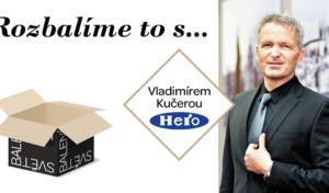 Rozbalíme to s Vladimírem Kučerou, generálním ředitelem společnosti Hero
